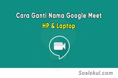 Cara Ganti Nama Google Meet di HP dan Laptop Terbaru Disertai Gambra