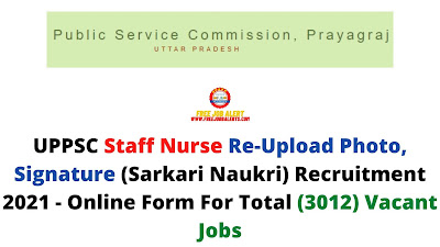 Free Job Alert: UPPSC Staff Nurse Re Upload Photo, Signature (Sarkari Naukri) Recruitment 2021 - Online Form For Total (3012) Vacant Jobs
