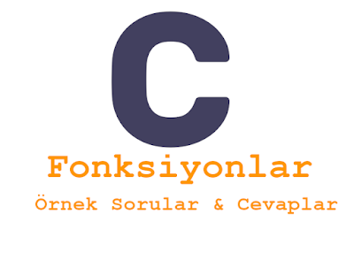 C Dili Fonksiyonlar Örnek Sorular ve Cevaplar