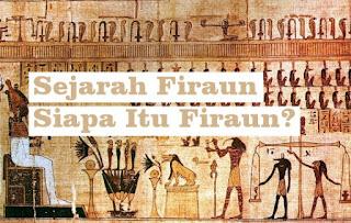 Sejarah Firaun : Siapa Itu Firaun?