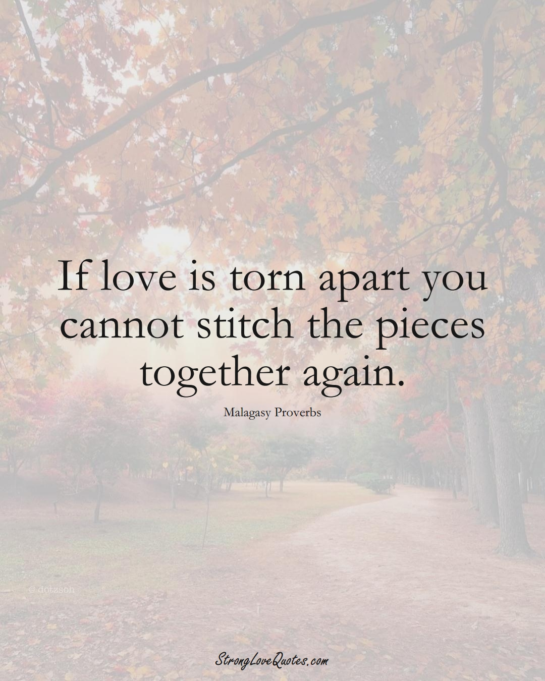If love is torn apart you cannot stitch the pieces together again. (Malagasy Sayings);  #AfricanSayings