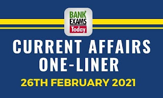Current Affairs One-Liner: 26th February 2021