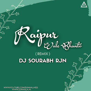 RAIPUR WALE BHANTO (REMIX) - DJ SOURABH RJN