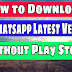 Whatsapp Latest Version Kaise Download Karte hai bina Play Store Ke [2018]