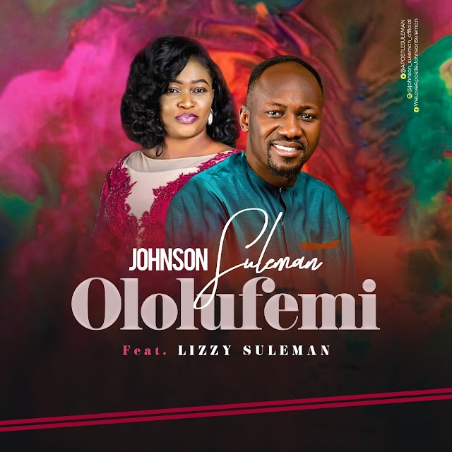 Music: Johnson Suleman Ft. Lizzy Suleman – Ololufemi |@Apostlesuleman