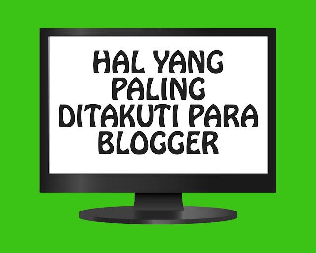 5 Hal Yang Paling Ditakuti Para Blogger