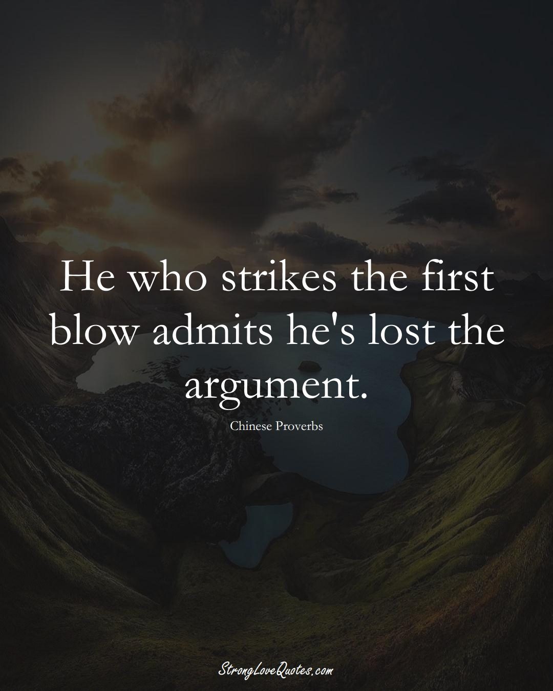 He who strikes the first blow admits he's lost the argument. (Chinese Sayings);  #AsianSayings