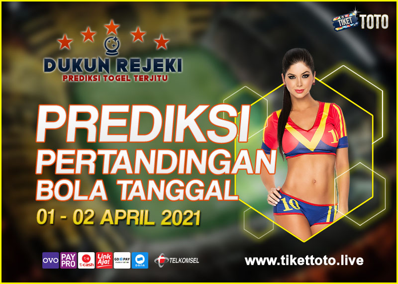 PREDIKSI PERTANDINGAN BOLA 01 – 02 APRIL 2021