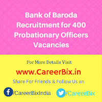 Bank of Baroda Recruitment for 400 Probationary Officers Vacancies