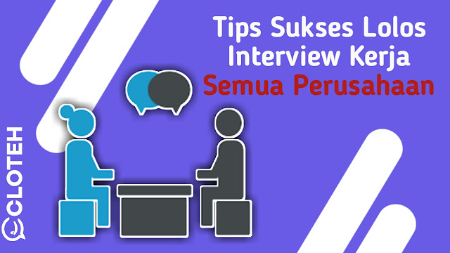 Tips sukses tes wawancara di perusahaan