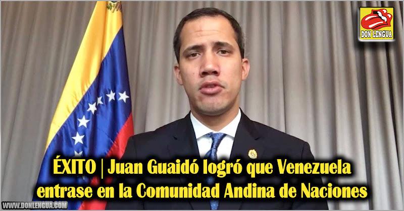 ÉXITO   Juan Guaidó logró que Venezuela entrase en la Comunidad Andina de Naciones