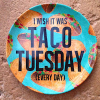 I wish it was Taco Tuesday everyday