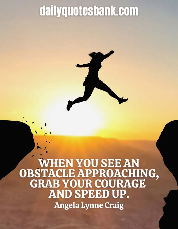 Inspirational Quotes About Obstacles Making You Stronger