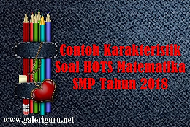 Contoh Karakteristik Soal HOTS Matematika SMP Tahun 2018