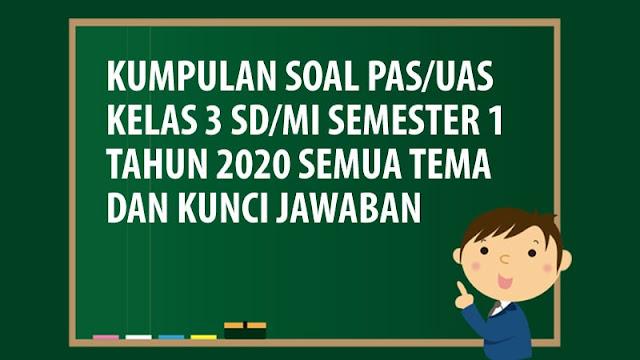 Download Soal PAS/UAS Kelas 3 SD/MI Semester 1 Tahun 2020