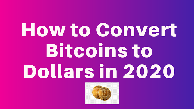 How to Convert Bitcoins to Dollars in 2020