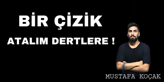 BİR ÇİZİK ATALIM DERTLERE !