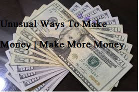 Unusual Ways To Make Money | Make More Money