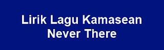 Lirik Lagu Kamasean - Never There