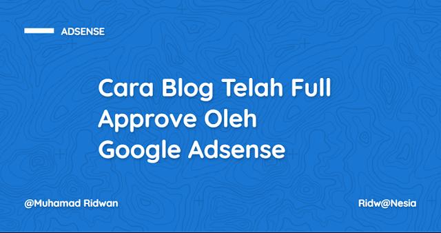 Cara Blog Telah Full Approve Oleh Google Adsense