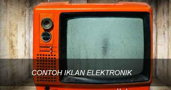 3 Contoh Iklan Elektronik Beserta Gambar Lengkap Yukampus