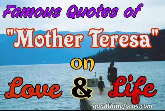 Famous Quotes of Mother Teresa on Love and Life   Good Thing ...