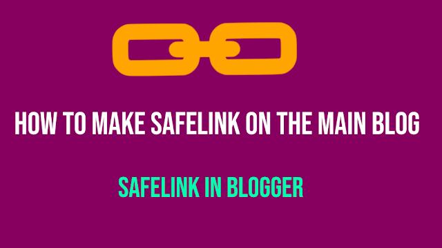 How to Make Safelink On The Main Blog [safelink in Blogger]