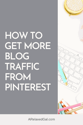 How to get more blog traffic from Pinterest | A Relaxed Gal