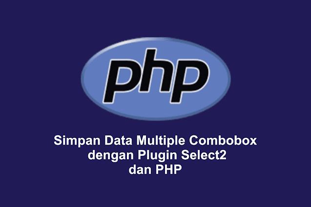 Simpan Data Multiple Combobox dengan Select2 dan PHP