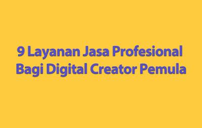9 Layanan Jasa Profesional Bagi Digital Creator Pemula