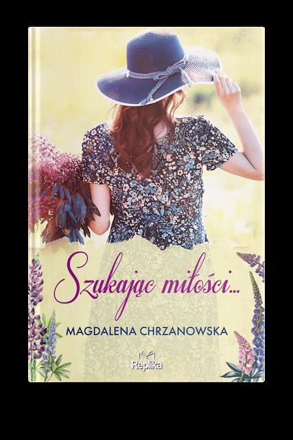 """Zapowiedź patronacka """"Szukając miłości..."""" Magdalena Chrzanowska"""