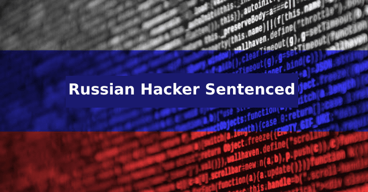 Russian Hacker Sentenced to 12 years in Prison for his Role in an International Hacking Campaign