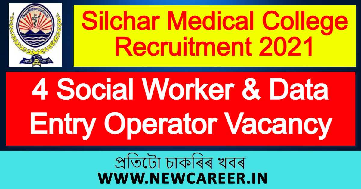 Silchar Medical College Recruitment 2021 : Apply For 4 Social Worker And Data Entry Operator Vacancy