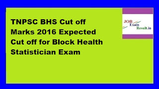 TNPSC BHS Cut off Marks 2016 Expected Cut off for Block Health Statistician Exam