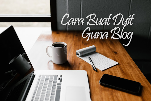 7 Cara Buat Duit Guna Blog Bagi Tahun 2020
