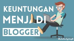Blogger identik dengan acara menulis di halaman blog 5 Keuntungan menjadi seorang blogger yang tidak banyak orang tau