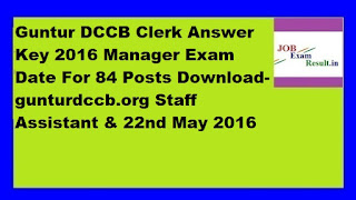 Guntur DCCB Clerk Answer Key 2016 Manager Exam Date For 84 Posts Download-gunturdccb.org Staff Assistant & 22nd May 2016