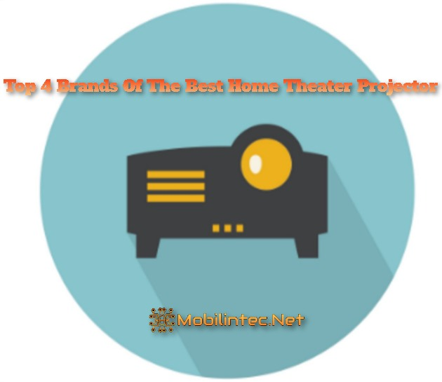 Top 4 Brands Of The Best Home Theater Projector