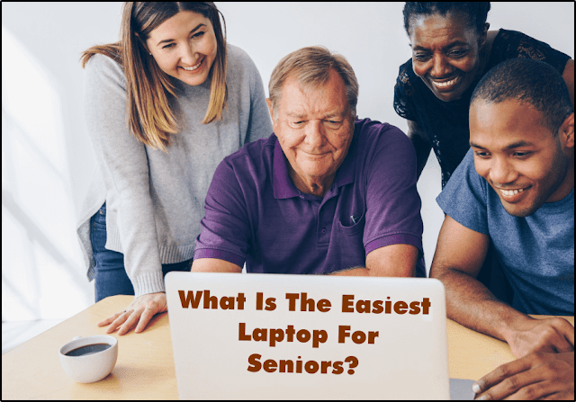 What Is The Easiest Laptop For Seniors?