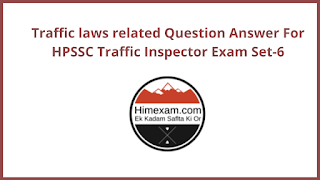 Traffic laws related Question Answer For HPSSC Traffic Inspector Exam Set-6