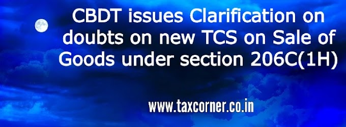 CBDT issues Clarification on doubts on new TCS on Sale of Goods under section 206C(1H)