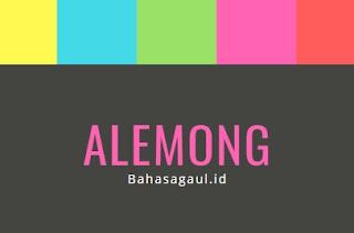 Arti Alemong Bahasa Gaul, Apa itu Alemong Artinya?