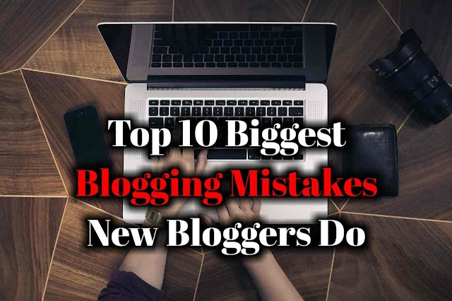Top 10 Biggest Blogging Mistakes New Bloggers Often Do