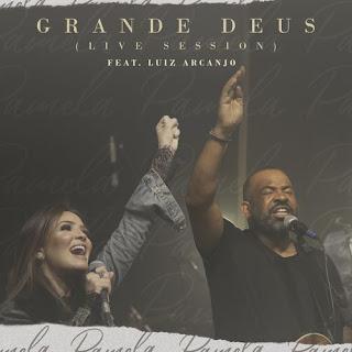 Baixar Música Gospel Grande Deus - Pamela e Luiz Arcanjo Mp3