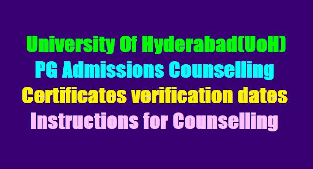 University Of Hyderabad(UoH) PG Admissions Counselling, Certificates verification dates 2017,HCU Counselling