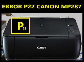 4 Cara Mengatasi Error P22 Canon MP287/MP258