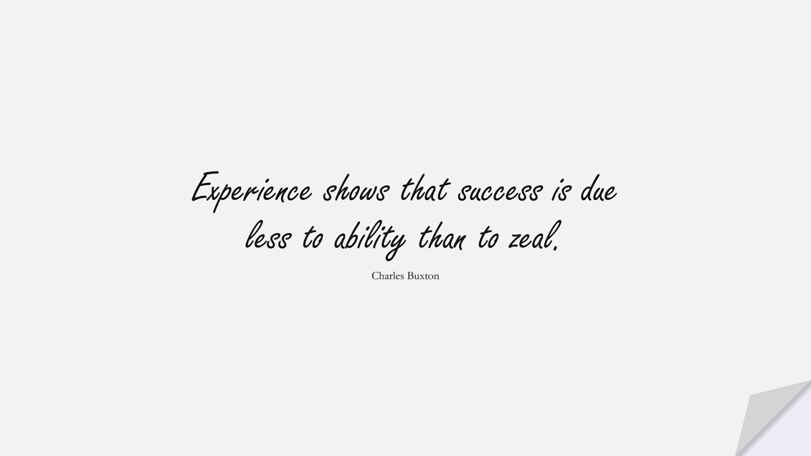 Experience shows that success is due less to ability than to zeal. (Charles Buxton);  #SuccessQuotes