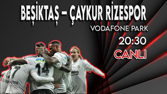 Beşiktaş - Rizespor maçını canlı izle