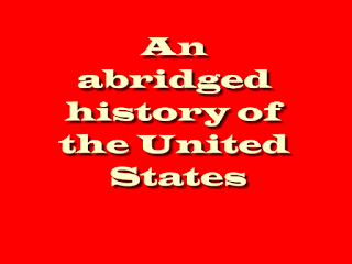 An abridged history of the United States