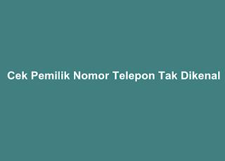 Cek Pemilik Nomor Telepon Tak Dikenal | Dijamin